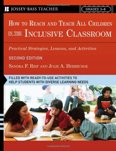 How to Reach and Teach All Children in the Inclusive Classroom Practical Strategies, Lessons, and Activities 2nd 2006 (Revised) edition cover