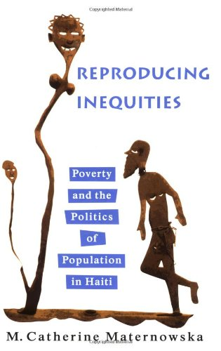 Reproducing Inequities Poverty and the Politics of Population in Haiti  2006 edition cover