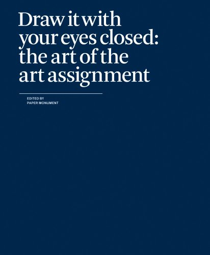 Draw It With Your Eyes Closed: The Art of the Art Assignment  2012 edition cover