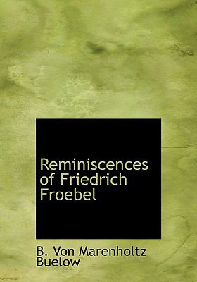 Reminiscences of Friedrich Froebel  N/A 9781115392549 Front Cover