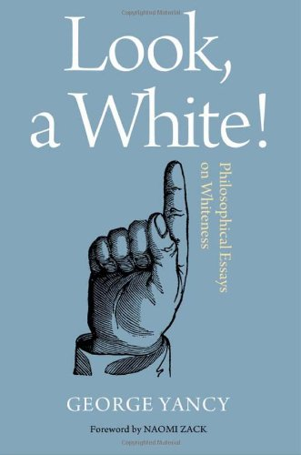 Look, a White! Philosophical Essays on Whiteness  2012 edition cover