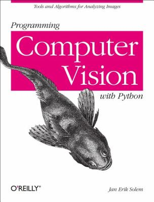 Programming Computer Vision with Python Tools and Algorithms for Analyzing Images  2012 9781449316549 Front Cover