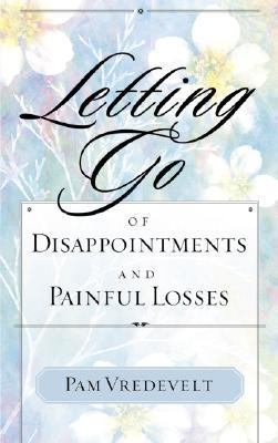 Letting Go of Disappointments and Painful Losses   2001 9781576739549 Front Cover