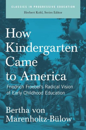 How Kindergarten Came to America Friedrich Froebel's Radical Vision of Early Childhood Education  2007 edition cover