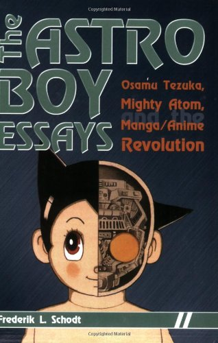 Astro Boy Essays Osamu Tezuka, Mighty Atom, and the Manga/Anime Revolution  2007 9781933330549 Front Cover