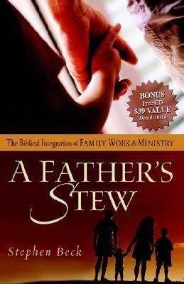 Father's Stew The Biblical Integration of Family, Work and Ministry  2006 9781933596549 Front Cover