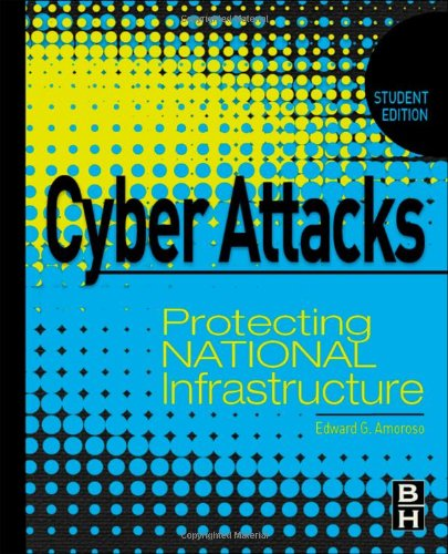 Cyber Attacks Protecting National Infrastructure, STUDENT EDITION  2013 9780123918550 Front Cover