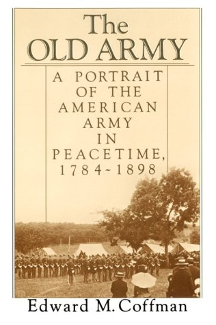 Old Army A Portrait of the American Army in Peacetime, 1784-1898  2014 (Reprint) edition cover