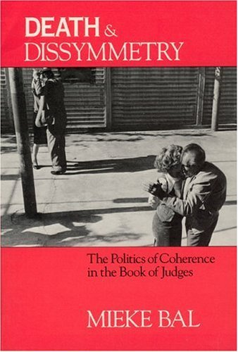 Death and Dissymmetry The Politics of Coherence in the Book of Judges Reprint edition cover