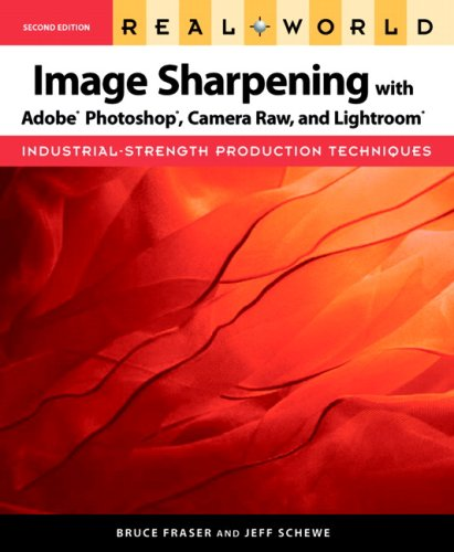 Real World Image Sharpening with Adobe Photoshop, Camera Raw, and Lightroom  2nd 2010 edition cover