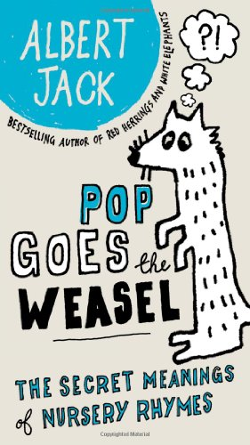 Pop Goes the Weasel The Secret Meanings of Nursery Rhymes  2009 edition cover
