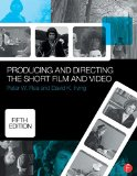Producing and Directing the Short Film and Video  5th 2015 (Revised) edition cover