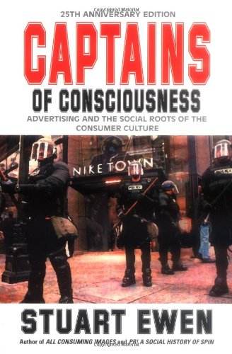 Captains of Consciousness Advertising and the Social Roots of the Consumer Culture 25th 2001 edition cover
