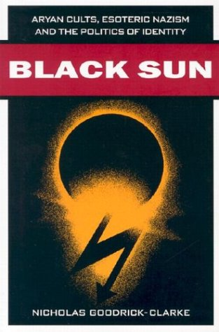 Black Sun Aryan Cults, Esoteric Nazism, and the Politics of Identity  2003 edition cover