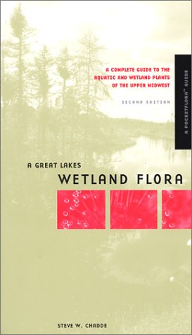 Great Lakes Wetland Flora : A Complete Guide to the Aquatic and Wetland Plants of the Upper Midwest 2nd 2002 9780965138550 Front Cover