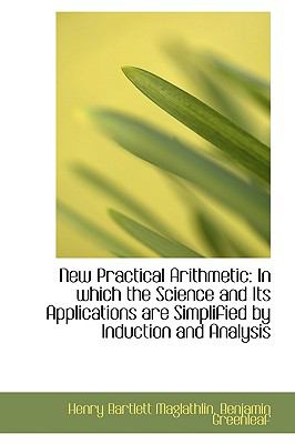 New Practical Arithmetic: In Which the Science and Its Applications Are Simplified by Induction and Analysis  2009 edition cover