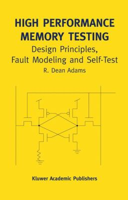 High Performance Memory Testing Design Principles, Fault Modeling and Self-Test  2003 9781402072550 Front Cover