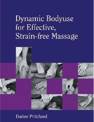 Dynamic Bodyuse for Effective, Strain-Free Massage   2007 9781556436550 Front Cover