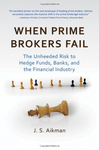 When Prime Brokers Fail The Unheeded Risk to Hedge Funds, Banks, and the Financial Industry  2010 edition cover