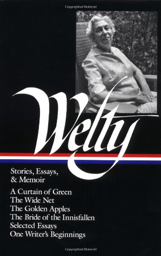 Welty - Stories, Essays, and Memoir A Curtain of Green; the Wide Net; the Golden Apples; the Bride of the Innisfallen; Selectes Essays; One Writer's Beginnings N/A edition cover