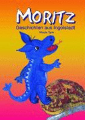 Moritz - Geschichten Aus Ingolstadt N/A 9783833449550 Front Cover