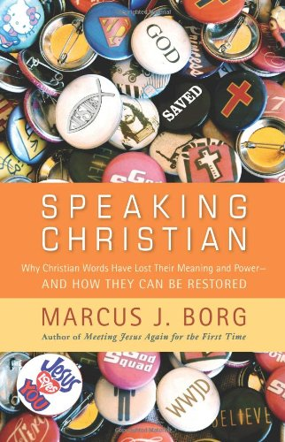 Speaking Christian Why Christian Words Have Lost Their Meaning and Power -- and How They Can Be Restored  2011 edition cover