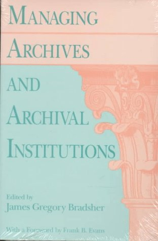 Managing Archives and Archival Institutions  Reprint  9780226070551 Front Cover