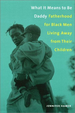 What It Means to Be Daddy Fatherhood for Black Men Living Away from Their Children  2001 9780231115551 Front Cover