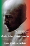 Gabriele D'Annunzio Poet, Seducer, and Preacher of War N/A 9780307276551 Front Cover
