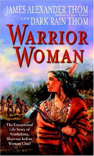 Warrior Woman The Exceptional Life Story of Nonhelema, Shawnee Indian Woman Chief N/A edition cover