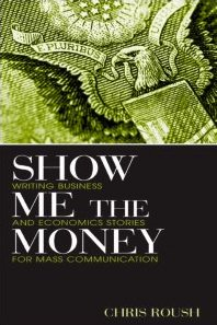 Show Me the Money Writing Business and Economics Stories for Mass Communication 2nd 2011 (Revised) edition cover