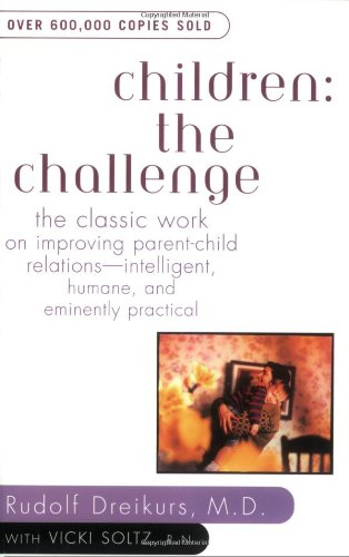 Children - The Challenge The Classic Work on Improving Parent-Child Relations--Intelligent, Humane, and Eminently Practical N/A edition cover