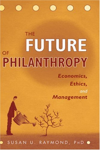Future of Philanthropy Economics, Ethics, and Management  2004 9780471638551 Front Cover