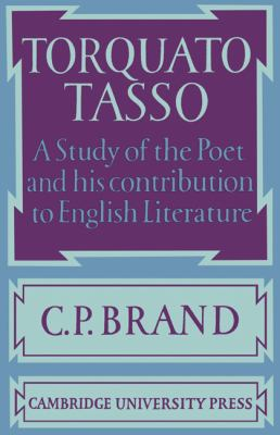 Torquato Tasso A Study of the Poet and of His Contribution to English Literature  2010 9780521157551 Front Cover