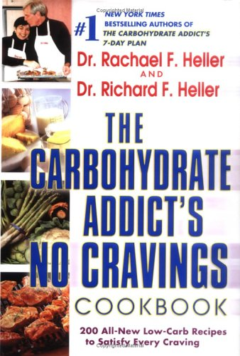 Carbohydrate Addict's No Cravings Cookbook 200 All-New Low-Carb Recipes to Satisfy Every Craving  2004 9780525948551 Front Cover