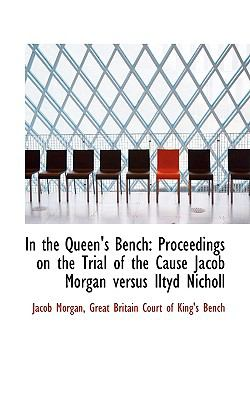 In the Queen's Bench : Proceedings on the Trial of the Cause Jacob Morgan versus Iltyd Nicholl N/A edition cover