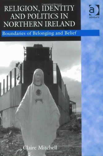 Religion, Identity and Politics in Northern Ireland Boundaries of Belonging and Belief  2005 edition cover