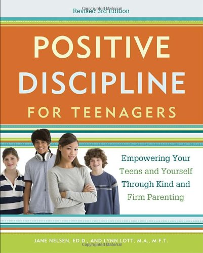 Positive Discipline for Teenagers Empowering Your Teens and Yourself Through Kind and Firm Parenting 3rd 2012 (Revised) edition cover