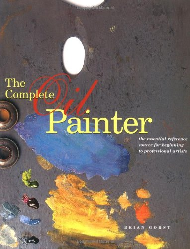 Complete Oil Painter The Essential Reference for Beginners to Professionals  2003 edition cover