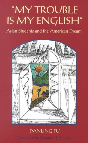 My Trouble Is My English Asian Students and the American Dream N/A edition cover