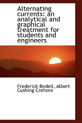 Alternating Currents : An analytical and graphical treatment for students and Engineers N/A 9781113614551 Front Cover