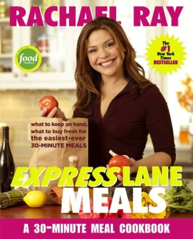 Rachael Ray Express Lane Meals What to Keep on Hand, What to Buy Fresh for the Easiest-Ever 30-Minute Meals: a Cookbook  2006 9781400082551 Front Cover