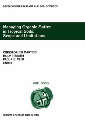 Managing Organic Matter in Tropical Soils - Scope and Limitations   2001 9781402004551 Front Cover