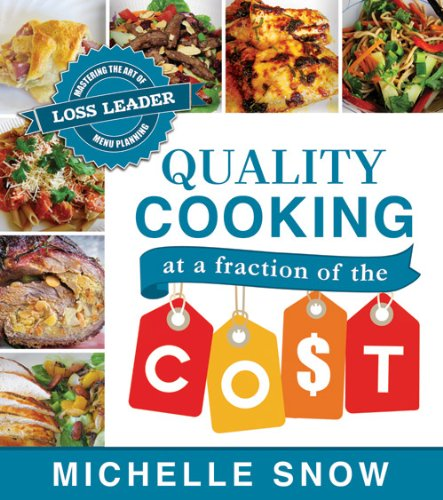Quality Cooking at a Fraction of the Cost: Mastering the Art of Loss Leader Menu Planning  2013 edition cover