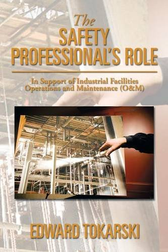 Safety Professional's Role In Support of Industrial Facilities Operations and Maintenance (O and M)  2013 9781493152551 Front Cover