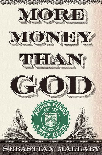 More Money Than God Hedge Funds and the Making of a New Elite  2010 edition cover
