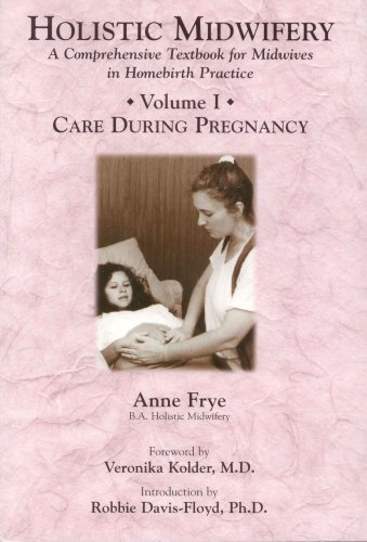 Holistic Midwifery - A Comprehension Textbook for Midwives in Homebirth Practice Vol. I : Care During Pregnancy N/A edition cover