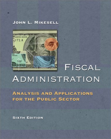 Fiscal Administration Analysis and Applications for the Public Sector 6th 2003 (Revised) edition cover