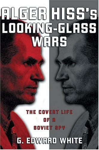 Alger Hiss's Looking-Glass Wars The Covert Life of a Soviet Spy  2005 edition cover