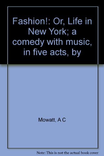 Fashion! : Or, Life in New York; a comedy with music, in five acts N/A 9780573601552 Front Cover